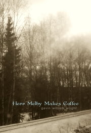 Herr Melby Makes Coffee ebook by Gavin William Wright