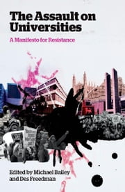 The Assault on Universities - A Manifesto for Resistance ebook by Michael Bailey,Des Freedman