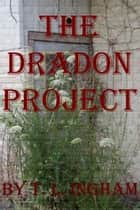 The Dradon Project ebook by T. L. Ingham