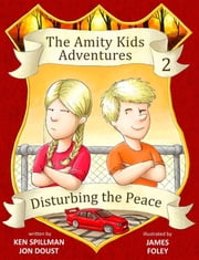 Disturbing the Peace - An Amity Kids Adventure ebook by Ken Spillman,Jon Doust,James Foley