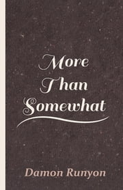 More Than Somewhat ebook by Damon Runyon