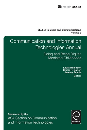 Communication and Information Technologies Annual - Doing and Being Digital: Mediated Childhoods ebook by