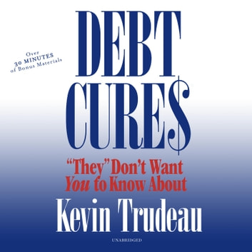 "Debt Cures ""They"" Don't Want You to Know About audiobook by Kevin Trudeau"