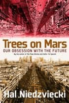 Trees on Mars - Our Obsession with the Future 電子書 by Hal Niedzviecki