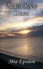 Darkest Before Dawn ebook by Mia Epsilon