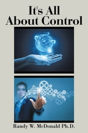 It's All About Control ebook by Randy W. McDonald Ph.D.