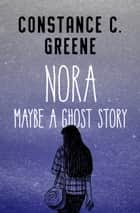 Nora - Maybe a Ghost Story ebook by Constance C. Greene