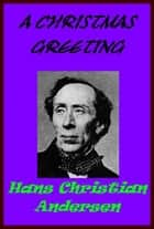 A Christmas Greeting ebook by Hans Christian Andersen