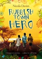 Rubbish Town Hero ebook by Nicola Davies