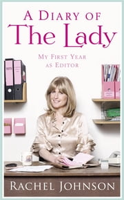 A Diary of The Lady - My First Year As Editor ebook by Rachel Johnson