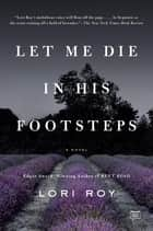 Let Me Die in His Footsteps - A Novel ebook by Lori Roy