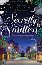 Secretly Smitten ebook by Colleen Coble