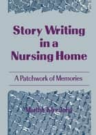 Story Writing in a Nursing Home ebook by Martha A John