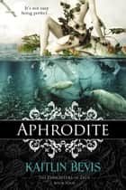 Aphrodite - Book 1 Aphrodite Trilogy ebook by Kaitlin Bevis