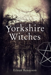 Yorkshire Witches ebook by Eileen Rennison