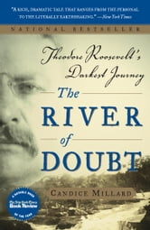 The River of Doubt - Theodore Roosevelt's Darkest Journey ebook by Candice Millard