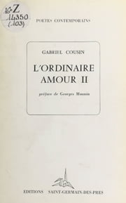 L'ordinaire amour ebook by Gabriel Cousin,Georges Mounin