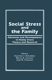 Social Stress and the Family - Advances and Developments in Family Stress Therapy and Research ebook by Hamilton I Mc Cubbin,Marvin B Sussman