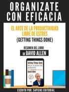 Organizate Con Eficacia: El Arte De La Productividad Libre De Estres (Getting Things Done) - Resumen Del Libro De David Allen ebook by Sapiens Editorial