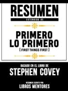 Resumen Extendido De Primero Lo Primero (First Things First) – Basado En El Libro De Stephen Covey ebook by Libros Mentores