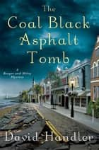 The Coal Black Asphalt Tomb - A Berger and Mitry Mystery ebook by David Handler
