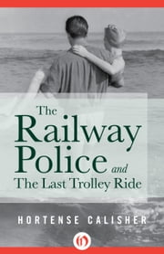 The Railway Police and The Last Trolley Ride ebook by Hortense Calisher
