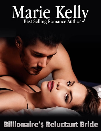 Billionaire's Reluctant Bride ebook by Marie Kelly