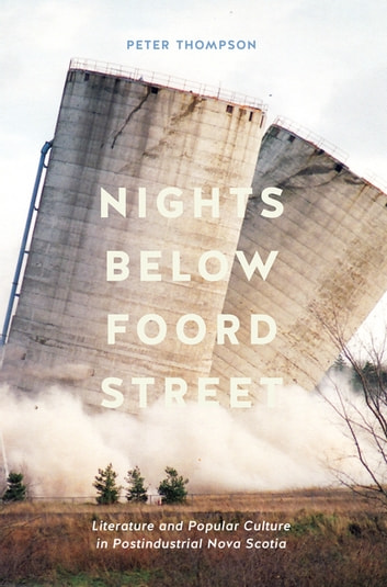 Nights below Foord Street - Literature and Popular Culture in Post-Industrial Nova Scotia ebook by Peter Thompson