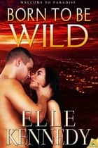 Born to Be Wild ebook by Elle Kennedy