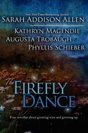 The Firefly Dance ebook by Sarah Addison Allen, Kathryn Magendie, Augusta Trobaugh, Phyllis Schieber