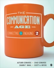 The Communication Age - Connecting and Engaging ebook by Dr. Autumn Edwards, Dr. Chad C. Edwards, Dr. Shawn T. Wahl,...