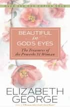 Beautiful in God's Eyes - The Treasures of the Proverbs 31 Woman ebook by Elizabeth George