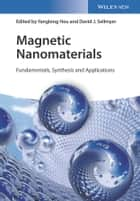 Magnetic Nanomaterials - Fundamentals, Synthesis and Applications ebook by Yanglong Hou, David J. Sellmyer