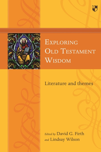 Exploring Old Testament Wisdom - Literature And Themes ebook by David G Firth,Lindsay Wilson