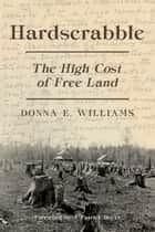 Hardscrabble - The High Cost of Free Land ebook by Donna E. Williams, J. Patrick Boyer