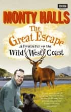 The Great Escape: Adventures on the Wild West Coast ebook by Monty Halls
