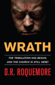 Wrath - The Tribulation Has Begun, And The Church Is Still Here! ebook by D.R. Roquemore