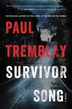 Survivor Song - A Novel ebook by Paul Tremblay