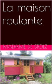 La maison roulante ebook by MADAME DE STOLZ