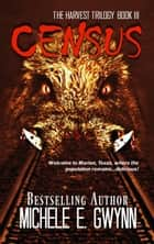 Census - Harvest Trilogy, #3 ebook by Michele E. Gwynn