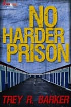No Harder Prison ebook by Trey R. Barker