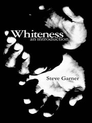 Whiteness - An Introduction ebook by Steve Garner