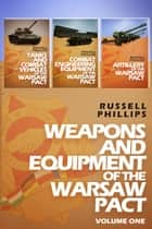 Weapons and Equipment of the Warsaw Pact - Volume 1 eBook by Russell Phillips