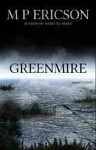 Greenmire eBook by M P Ericson
