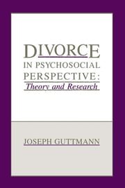 Divorce in Psychosocial Perspective - Theory and Research ebook by Joseph Guttmann