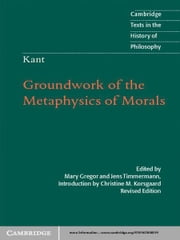 Kant: Groundwork of the Metaphysics of Morals ebook by Christine M. Korsgaard,Mary Gregor,Jens Timmermann