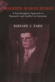 Imagined Human Beings - A Psychological Approach to Character and Conflict in Literature ebook by Bernard Jay Paris