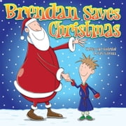 Brendan Saves Christmas: Oh, No - Santa's Lost in the Snow!: Funny, colourful and packed with loads of hilarious, zany illustrations. ebook by Kris   Lillyman