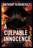 A Culpable Innocence - The American Dream Reprised ebook by Anthony De Benedict