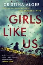 Girls Like Us ebook by Cristina Alger